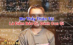 Mo-Thay-Thien-Tai-Nguoi-Thien-Tai-Danh-Con-Gi-Trung-Lon