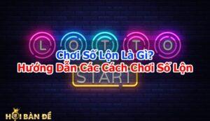 Choi-So-Lon-La-Gi-Huong-Dan-Cac-Cach-Choi-So-Lon