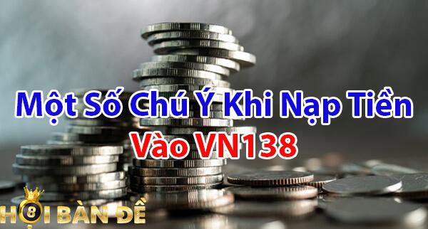 Một số chú ý khi nạp tiền vào VN138