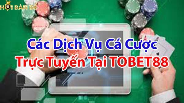 Các dịch vụ cá cược trực tuyến tại TOBET88