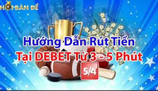 Hướng dẫn rút tiền tại DEBET chỉ từ 3 - 5 phút