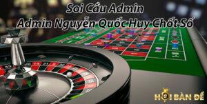Soi Cầu Admin - Admin Nguyễn Quốc Huy Chốt Số